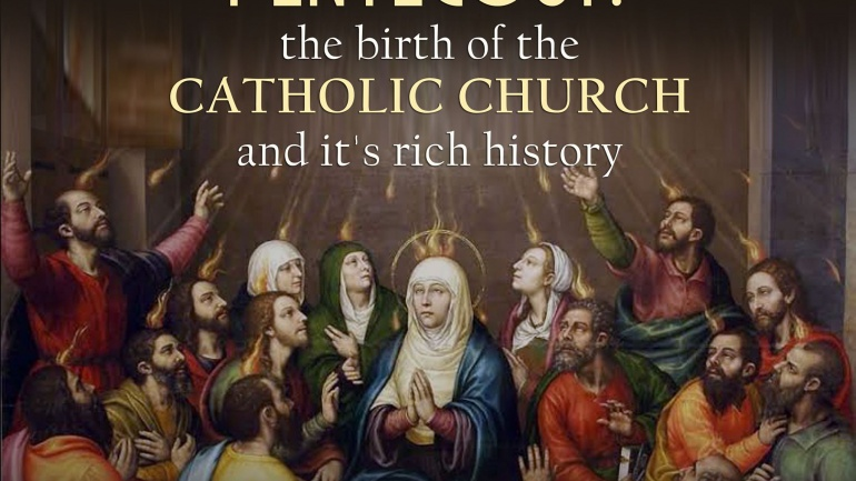 Pentecost: the birth of the Catholic Church and its rich history