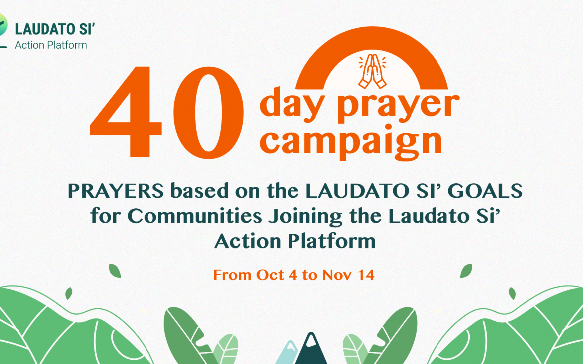 A 40-day prayer campaign (40 days of prayer lead up to next phase of the Laudato Si' Action Platform)